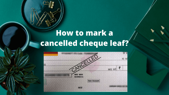 How to mark a cancelled cheque leaf image