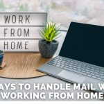12 Ways to Handle Mail While Working From Home
