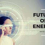 4 Ways Of The Future of Energy: What's Coming Next?