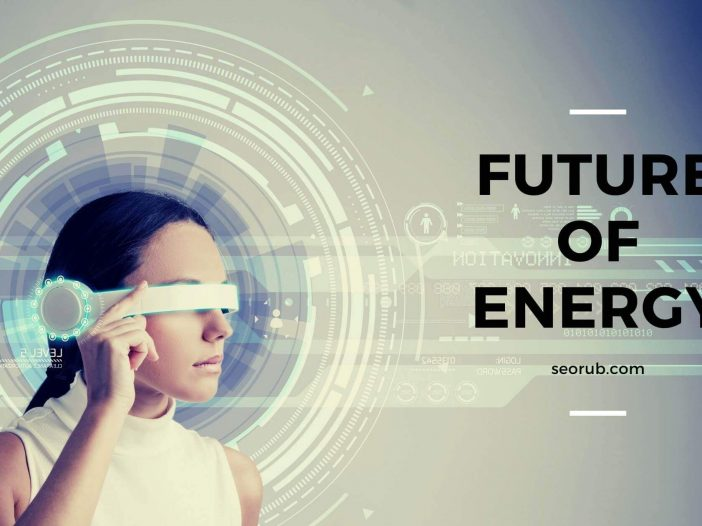 4 Ways Of The Future of Energy What's Coming Next