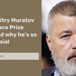 Who is Dmitry Muratov (Nobel Peace Prize Winner)and why he's so controversial